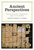 img - for Ancient Perspectives: Maps and Their Place in Mesopotamia, Egypt, Greece, and Rome (The Kenneth Nebenzahl, Jr., Lectures in the History of Cartography) book / textbook / text book