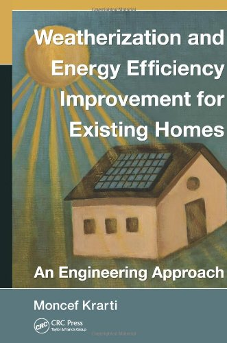 Weatherization And Energy Efficiency Improvement For Existing Homes: An Engineering Approach (Mechanical And Aerospace Engineering Series)