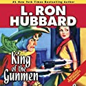 King of the Gunmen (       UNABRIDGED) by L. Ron Hubbard Narrated by R. F. Daley