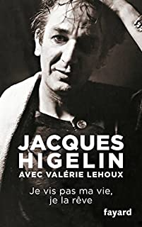 Je vis pas ma vie, je la rêve, Higelin, Jacques