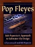 Pop Fleyes: Bob Popvic's Approach to Saltwater Fly Design