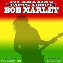 101 Amazing Facts About Bob Marley Audiobook by Jack Goldstein Narrated by Kent Harris