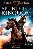 The Splintered Kingdom James Aitcheson