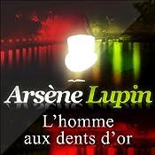 L'homme aux dents d'or (Arsène Lupin 34) | Maurice Leblanc