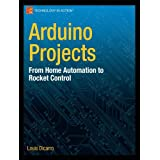Arduino Projects: From Home Automation to Rocket Controlby Louis Dicarro