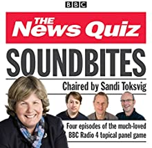 News Quiz: Soundbites: Four episodes of the BBC Radio 4 comedy panel game (       UNABRIDGED) by BBC Comedy Narrated by Sandi Toksvig, Jeremy Hardy