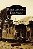 Rails Around Durango  (CO)  (Images of Rail)