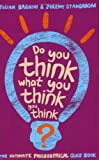 Cover of Do You Think What You Think You Think? by Julian Baggini Jeremy Stangroom 1862079161