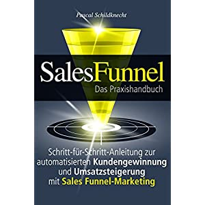 Sales Funnel Marketing: Schritt-für-Schritt-Anleitung zur automatisierten Kundengewinnung und Umsat