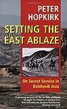 Setting the East Ablaze: On Secret Service in Bolshevik Asia (0192802127) by Hopkirk, Peter