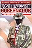 Los Trajes Del Gobernador: Una Perspectiva Psiquiatrica De Puerto Rico (Spanish Edition) (1425745237) by Gonzalez, Guillermo