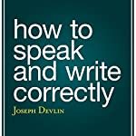 How to Speak and Write Correctly | Joseph Devlin