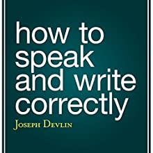 How to Speak and Write Correctly (       UNABRIDGED) by Joseph Devlin Narrated by Shawn Grisden