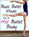 Basic Ballet Moves For A Hot Ballet Body