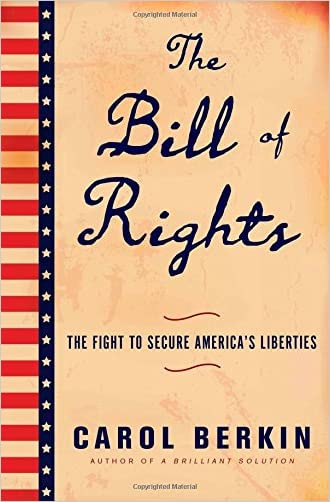 The Bill of Rights: The Fight to Secure America's Liberties written by Carol Berkin
