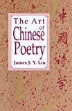 The Art of Chinese Poetry 1st (first) Edition by James J. Y. Liu [1966]
