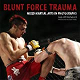 Blunt Force Trauma: Mixed Martial Arts Photographyby Dan Hardy