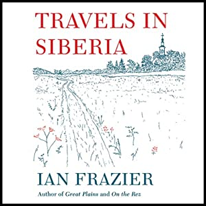 Travels in Siberia | [Ian Frazier]