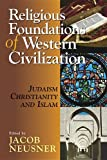img - for Religious Foundations of Western Civilization: Judaism, Christianity, and Islam book / textbook / text book