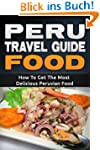 Peru: Travel Guide Food - How To Get...