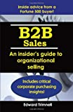 B2B Sales: An Insiders Guide to Organizational Selling