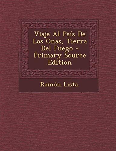 Viaje Al Pais de Los Onas, Tierra del Fuego - Primary Source Edition