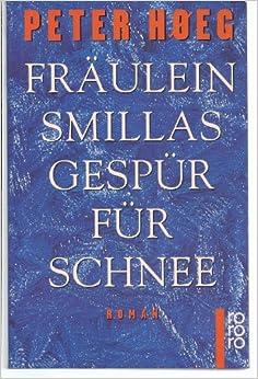 Peter Høeg: Fräulein Smillas Gespür für Schnee
