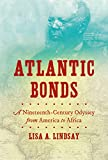 Atlantic Bonds: A Nineteenth-Century Odyssey from America to Africa (H. Eugene and Lillian Youngs Lehman Series)