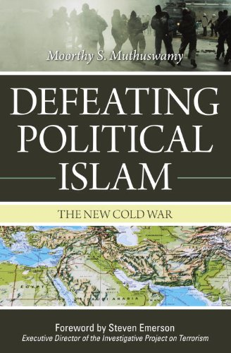 Defeating Political Islam: The New Cold War: Moorthy S. Muthuswamy, Steven Emerson: 9781591027041: Amazon.com: Books