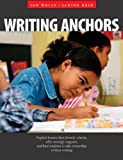 img - for Writing Anchors: Explicit Lessons That Identify Criteria, Offer Strategic Support, and Lead Students to Take Ownership of Their Writing book / textbook / text book