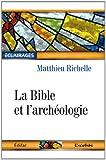 echange, troc Richelle Matthieu - La Bible et l'Archéologie