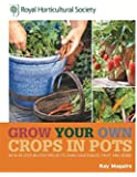 RHS Grow Your Own Crops in Pots: with 30 Step-by-Step Projects Using Vegetables, Fruit and Herbs