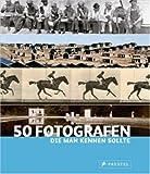 50 Fotografen, die man kennen sollte