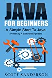 Java: Java Programming For Beginners - A Simple Start To Java Programming (Written By A Software Engineer) (Java For Begin...