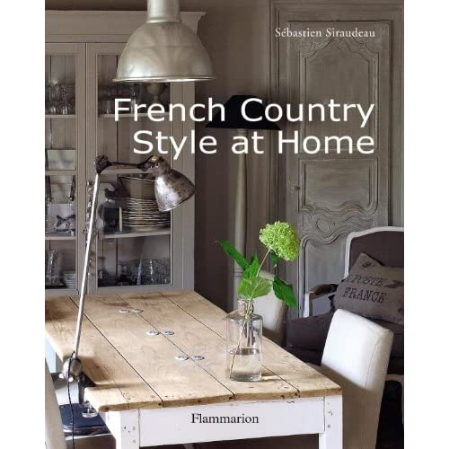 French country style at home sebastien siraudeau 9782080301345 books - Home decor books ...