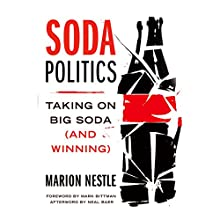 Soda Politics: Taking on Big Soda (and Winning) Audiobook by Marion Nestle, Mark Bittman, Neal Baer Narrated by Pam Dougherty