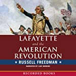 Lafayette and the American Revolution | Russell Freedman