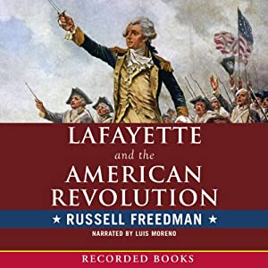 Lafayette and the American Revolution | [Russell Freedman]