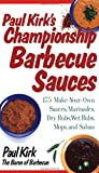 Paul Kirk's Championship Barbecue Sauces: 175 Make-Your-Own Sauces, Marinades, Dry Rubs, Wet Rubs, Mops, and Salsas (Non)