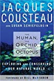 The Human, the Orchid, and the Octopus: Exploring and Conserving Our Natural World by Jacques Cousteau, Susan Schiefelbein