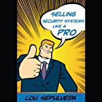 Selling Security Systems Like a Pro | Lou Sepulveda
