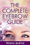 The Complete Eyebrow Guide