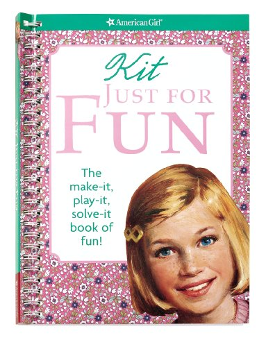 Kit Just for Fun: the Make-It, Play-It, Solve-It Book of Fun! (American Girl Library)