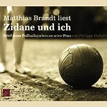 Zidane und ich. Brief eines Fußballspielers an seine Frau Hörbuch von Philippe Dubath Gesprochen von: Matthias Brandt