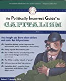 cover of The Politically Incorrect Guide(tm) to Capitalism (Politically Incorrect Guides)