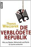 Die verblödete Republik: Wie uns Medien, Wirtschaft und Politik für dumm verkaufen