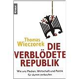 """Die verbl�dete Republik: Wie uns Medien, Wirtschaft und Politik f�r dumm verkaufenvon """"Thomas Wieczorek"""""""