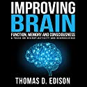 Improving Brain Function, Memory and Consciousness: A Focus on Neuroplasticity and Neuroscience Audiobook by Thomas D. Edison Narrated by Michael Colman