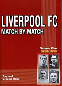 Liverpool FC Match by Match 1926-1933: Volume 5 by Tony Brown