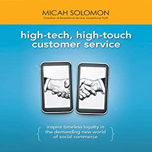 High-Tech, High-Touch Customer Service: Inspire Timeless Loyalty in the Demanding New World of Social Commerce | [Micah Solomon]